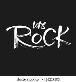 Let'??s Rock. Unique hand writing. Modern lettering and calligraphy. Vector typographic quote for rock festival or concert design. Can be printed on T-shirts, bags, posters, invitations, cards, etc.