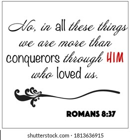 Romans 8:37 - No in all these things we are more than conquerors through him who loved us vector on white background for Christian encouragement from the New Testament Bible scriptures.