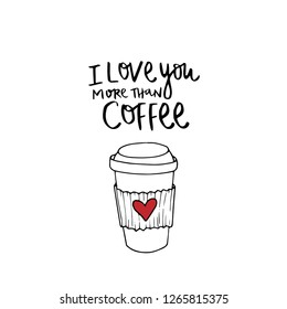 Romantic card template. Valentine's Day greeting card. I love you more than coffee. Hand drawn art illustration in cartoon, doodle style for greeting card, invitation
