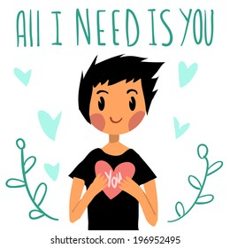 "Romantic cute ""All I need is you"" postcard. Vector Greeting card for Valentine's Day, wedding, games. With cute teen boy and hearts. With love."