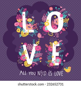 Romantic floral card in bright colors. Love word made of flowers, birds and butterflies. Wedding invitation design. Valentines day postcard. All you need is love concept card
