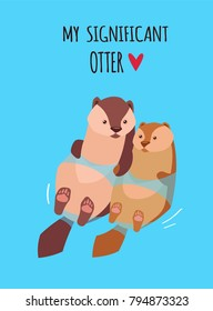 Romantic Valentine's Day Card. Cute Kawaii Characters. Vector Illustration. Cartoon style. Funny pun quote. Otter couple.
