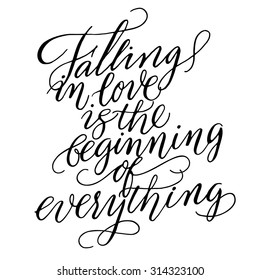 Romantic or wedding vector calligraphic lettering 'Falling in love is the beginning of everything'. Handwritten calligraphy with black ink isolated on white background.
