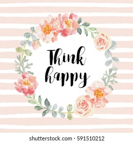 Romantic wreath with quote Think happy. Card template. Pale pink roses and peonies with gray leaves on the striped pink background. Vector illustration.