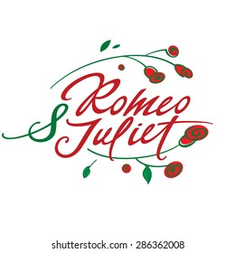 Romeo and Juliet - vector inscription with roses