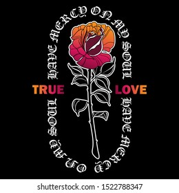 Rose drawing with slogan graphic. Vector design for fashion graphic. T-shirts design in the style of neo traditional tattoo. Vector illustration for t-shirt apparels and other uses.