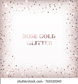 Rose gold glitter background. Pink golden sparkling frame.Template for New Year, Christmas, Valentines Day, birthday, party, wedding, card, invitation, save the date. Square confetti. Place your text.