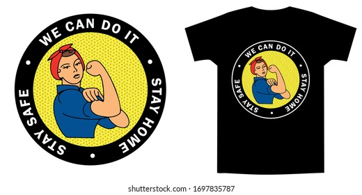 Rosie the riveter. We Can Do It, Stay Home, Stay Safe - slogan to prevent the coronavirus spread. Badge design for tee shirt. Vector illustration.