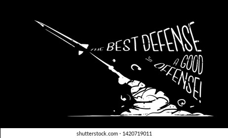 "Rough and sketchy, black and white silhouette hand drawing of a missile, a rocket launching from ground with lots of smokes with typographic design saying that ""The best defense is a good offense!"""