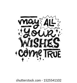 Rough texture hand drawn greeting text May All Your Wishes Come True decorated with sketchy stars. Handwritten lettering inscription for Christmas and New Year 2020 holidays. For ecard, print, merch