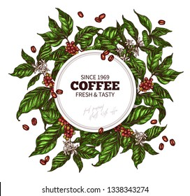 Round banner template with branches of coffee tree with flowers, leafes, berries and beans. Vector colorful hand drawn design with sketch vintage engraving botanical and floral illustration