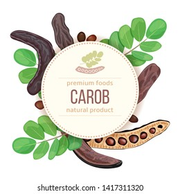 Round Circle badge. Ripe Carob branch with sweet pods, leaves. vector illustration. Card template text. for decoration, bakery, organic healthy food, caffeine free, locust bean gum, gelling prints