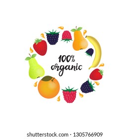 Round frame of exotic and garden fruits. 100 percent organic hand drawn lettering. Healthy natural nutrition concept