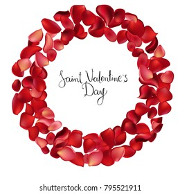 Round frame with floral elements. Wreath for Saint Valentine Day, wedding invitations and greeting cards. Calligraphy phrase Saint Valentine Day.  red color, realistic rose patels