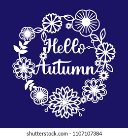 Round frame pattern of flowers for laser cutting. Inscription Hello  Autumn.Handdraw lettering.