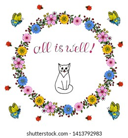 """Round wreath of flowers with green twigs and red berries. Around the wreath there are butterflies, ladybugs. In the center of the circle is a white cat and the inscription """"all is well."""" Vector grafic"""