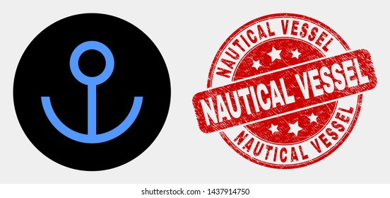 Rounded anchor icon and Nautical Vessel seal. Red rounded grunge seal with Nautical Vessel caption. Blue anchor icon on black circle. Vector composition for anchor in flat style.