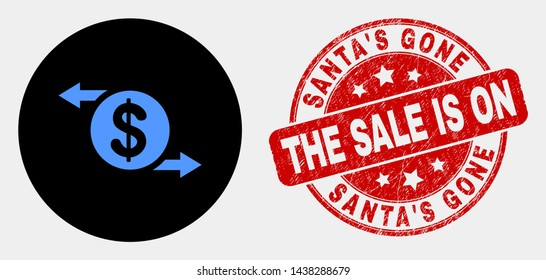 Rounded dollar exchange arrows pictogram and Santa's Gone, the Sale Is On, stamp. Red rounded textured stamp with Santa'S Gone the Sale Is On text. Blue dollar exchange arrows icon on black circle.