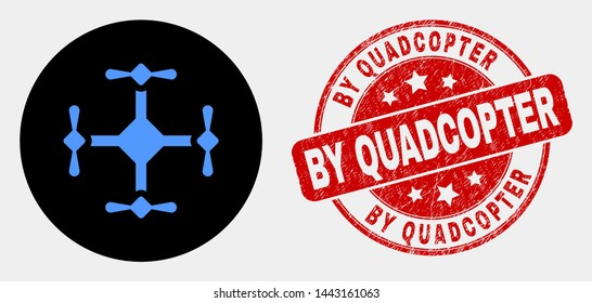 Rounded quadcopter icon and By Quadcopter seal stamp. Red rounded distress seal stamp with By Quadcopter caption. Blue quadcopter symbol on black circle. Vector combination in flat style.