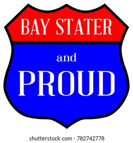 Route style traffic sign with the legend Bay Stater And Proud