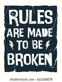 Rules are made to be broken slogan graphic for t shirt and other uses