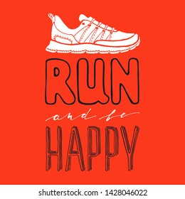 Run and be happy lettering. Running typography. Sport motivation quote. Motivational poster for gym, phrase for t-shirt, print, banner, flyer, postcard. Fitness motivation quote. Vector illustration