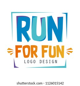 Run for fun logo design, inspirational and motivational slogan for running poster, card, decoration banner, print, badge, sticker vector Illustration