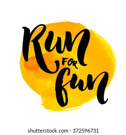 Run for fun. Sport motivation saying, hand lettering quote. Motivational poster for gym, phrase for t-shirt. Fitness motivation quote.