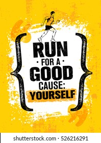 Run For A Good Cause: Yourself. Inspiring Marathon Motivation Quote. Creative Vector Typography Grunge Banner Concept