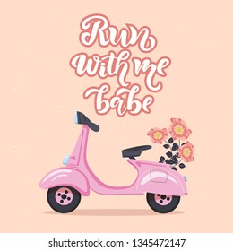Run with me babe motivational quote, greeting card with scooter and flowers. Lettering typography template for poster, banner, print. Vector illustration