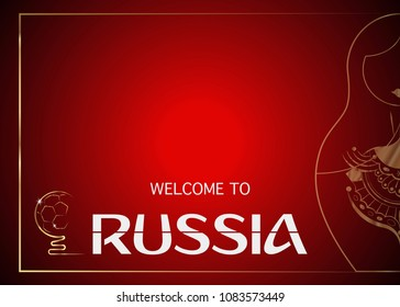 Russia 2018 Fifa World Cup Background. Red  background with matryoshka icon and golden abstract Football cup trophy with text : welcome to Russia