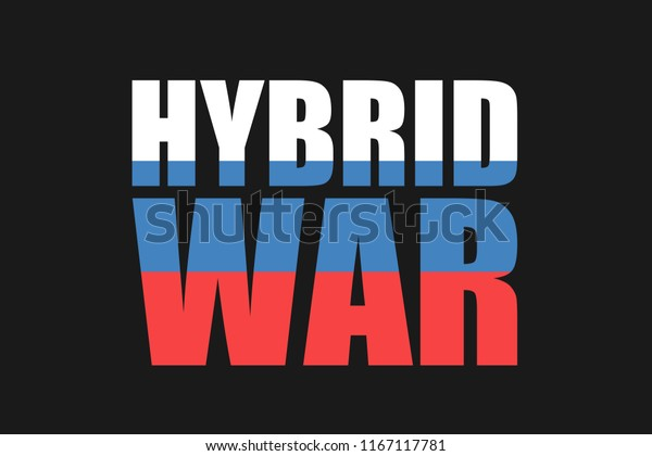 Russia and hybrid war and warfare - unconventional military conflict with irreagular army, force and power - threat and danger of cyberwarfae, informational manipulation and cybernetic aggression.