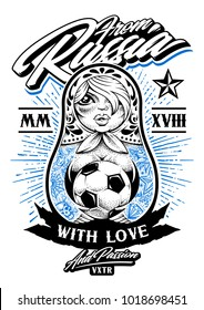 From Russia with Love vector illustration. Russian traditional doll matryoshka with old school tattoos holds soccer ball in her hands. Calligraphic typography and lettering. Print design.