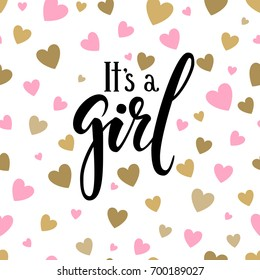 It s a girl. Hand drawn calligraphy and brush pen lettering on white background with pink and gold hearts. design for holiday greeting card and invitation of baby shower, birthday, party invitation.