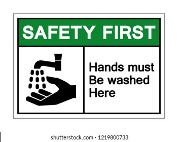 Safety First Hand Must Be Washed Here Symbol Sign, Vector Illustration, Isolated On White Background Label. EPS10