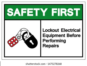 Safety First Lockout Electrical Equipment  Befor Performing Repairs Symbol Sign ,Vector Illustration, Isolate On White Background Label .EPS10