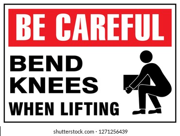 Safety Signs. Be Careful. Bend Knees when lifting