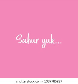 """Sahur yuk"". saur is to eat before fasting, and before the time comes. say an invitation in writing with a pink background"