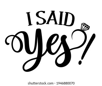 I said Yes - Bautiful hand lettering calligraphy with diamond ring. Script engagement sign, catch word art design. Good for clothes, social media posts, posters, textiles, gifts, wedding sets.