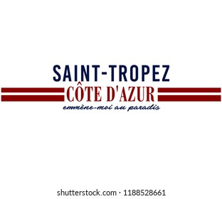 "SAINT-TROPEZ is a town on the French Riviera , ""Côte d'Azur""is one of the 18 administrative regions of France. ""Emmène-moi au paradis""French slogan. english meaning is take me to paradise."