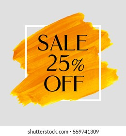 Sale 25% off sign over grunge brush art paint abstract texture background acrylic stroke poster vector illustration. Perfect watercolor design for a shop and sale banners.