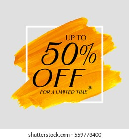 Sale up to 50% off sign over grunge brush art paint abstract texture background acrylic stroke poster vector illustration. Perfect watercolor design for a shop and sale banners.