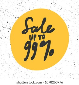 Sale up to 99%. Sticker for social media content. Vector hand drawn illustration design. Bubble pop art comic style poster, t shirt print, post card, video blog cover