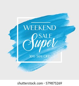 Sale super weekend sign over art brush acrylic stroke paint abstract texture background vector illustration. Perfect watercolor design for a shop and sale banners.