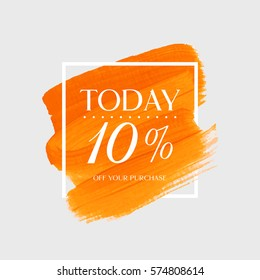 Sale today 10% off sign over art brush acrylic stroke paint abstract texture background vector illustration. Perfect watercolor design for a shop and sale banners.