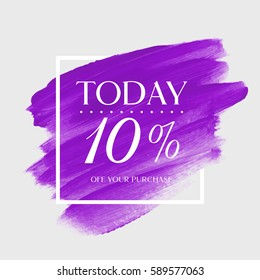 Sale today's special 10% off sign over art brush acrylic stroke paint abstract texture background vector illustration. Perfect watercolor design for a shop and sale banners.