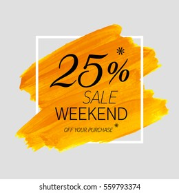 Sale weekend 25% off sign over grunge brush art paint abstract texture background acrylic stroke poster vector illustration. Perfect watercolor design for a shop and sale banners.
