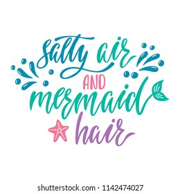 Salty air and mermaid hair. Handwritten inspirational quote about summer. Typography lettering design with hand drawn mermaid's tail. Vector illustration isolated on white background.