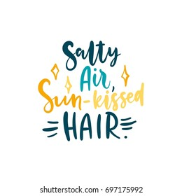 Salty air, sun-kissed hair. Bright colored letters. Modern hand drawn lettering. Hand-painted inscription. Motivational calligraphy poster. Stylish font typography. Quote for cards, invitations.