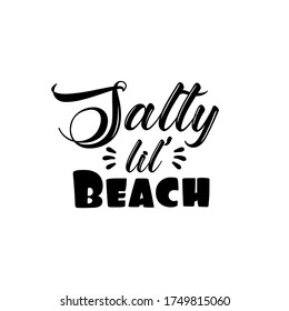 Salty lil' Beach- saying text Good for T shirt print, poster, card, and gift design.